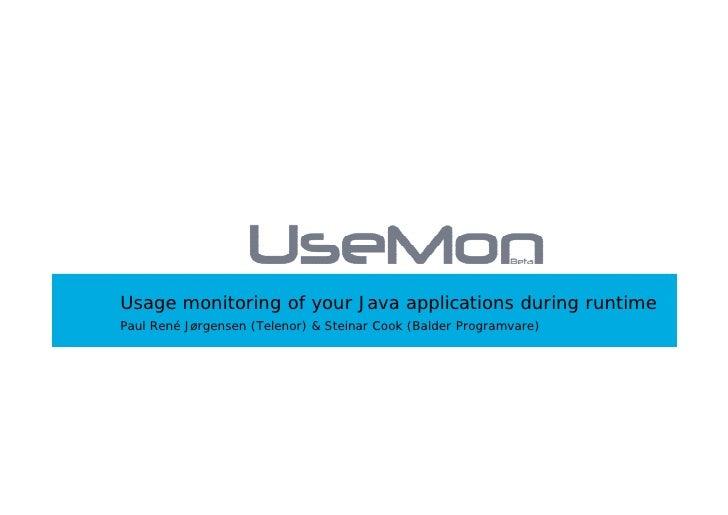 Usage monitoring of your Java applications during runtime Paul René Jørgensen (Telenor)  Steinar Cook (Balder Programvare)