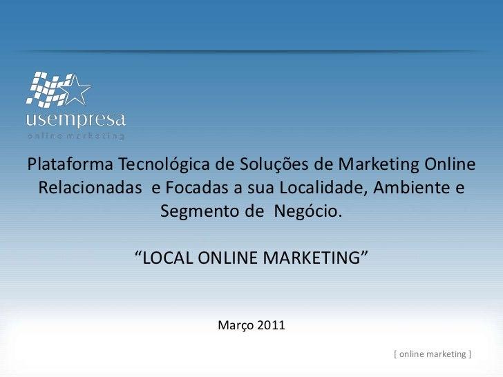 Plataforma Tecnológica de Soluçõesde Marketing OnlineRelacionadas  e Focadas a suaLocalidade, Ambiente e Segmento de  Negó...
