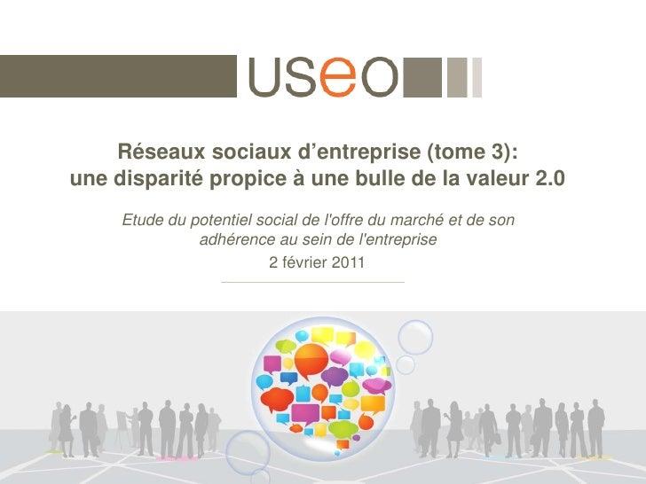 Réseaux sociaux d'entreprise (tome 3):             une disparité propice à une bulle de la valeur 2.0                     ...