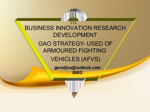 GAO STRATEGY- USED OFARMOURED FIGHTINGVEHICLES (AFVS)BUSINESS INNOVATION RESEARCHDEVELOPMENTgsradjou@outlook.comBIRD