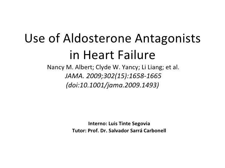 Use of Aldosterone Antagonists in Heart Failure  Nancy M. Albert; Clyde W. Yancy; Li Liang; et al.  JAMA. 2009;302(15):165...