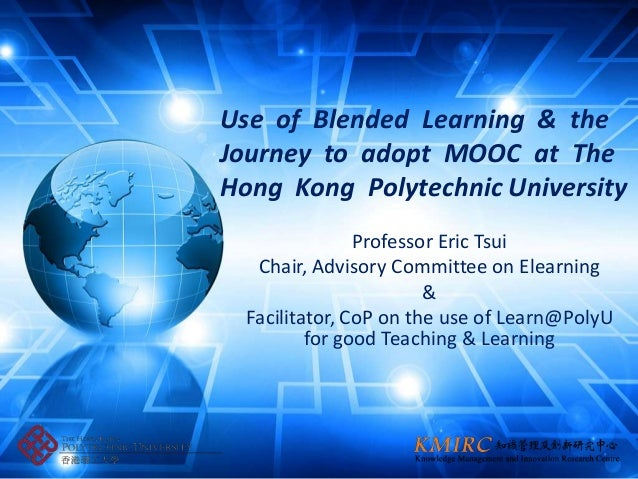 Use of Blended Learning & theJourney to adopt MOOC at TheHong Kong Polytechnic University                Professor Eric Ts...