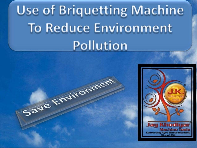 Use of briquetting machine to prevent pollution