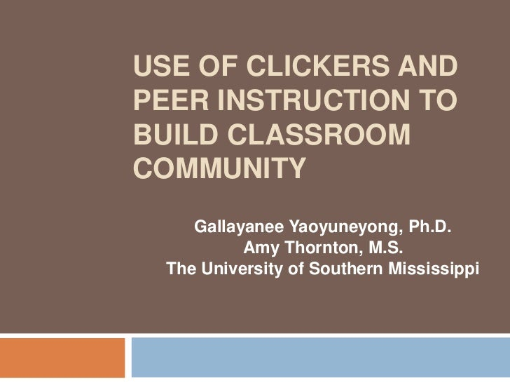 Use of Clickers and Peer Instruction to Build Classroom Community<br />Gallayanee Yaoyuneyong, Ph.D.<br />Amy Thornton, M....