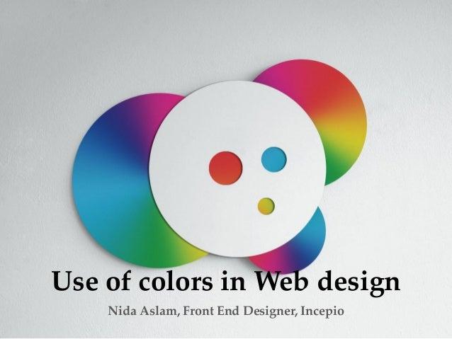 Use of colors in Web design    Nida Aslam, Front End Designer, Incepio