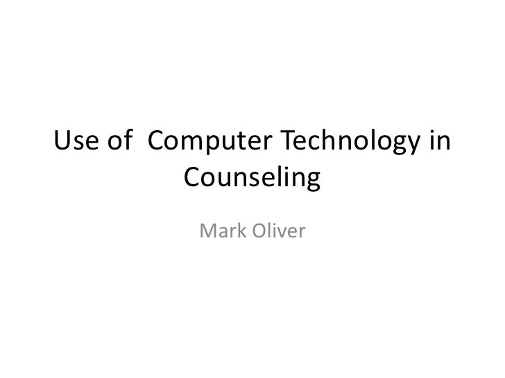 a study of technologys use in counselling Counseling using technology do you use edmodo this is a site that we just started using at our school an example of a discussion question i posted in my 5th grade study skills edmodo group was, today we learned some strategies to focus in class.