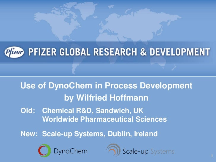Use of DynoChem in Process Development          by Wilfried HoffmannOld: Chemical R&D, Sandwich, UK     Worldwide Pharmace...