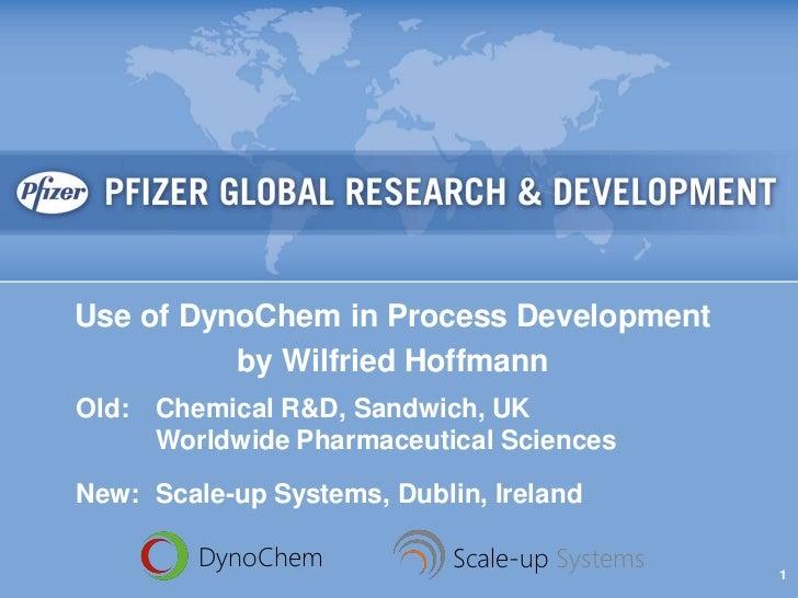 Use of DynoChem in Process Development. Wilfried Hoffmann.