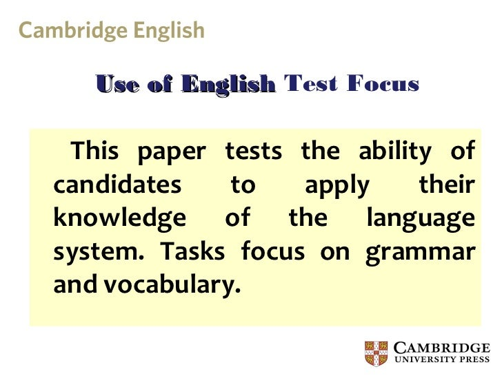 Use of English Test Focus This paper tests the ability ofcandidates    to   apply    theirknowledge of the languagesystem....