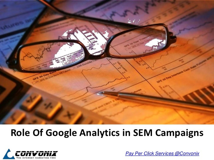 Role Of Google Analytics in SEM Campaigns                        Pay Per Click Services @Convonix