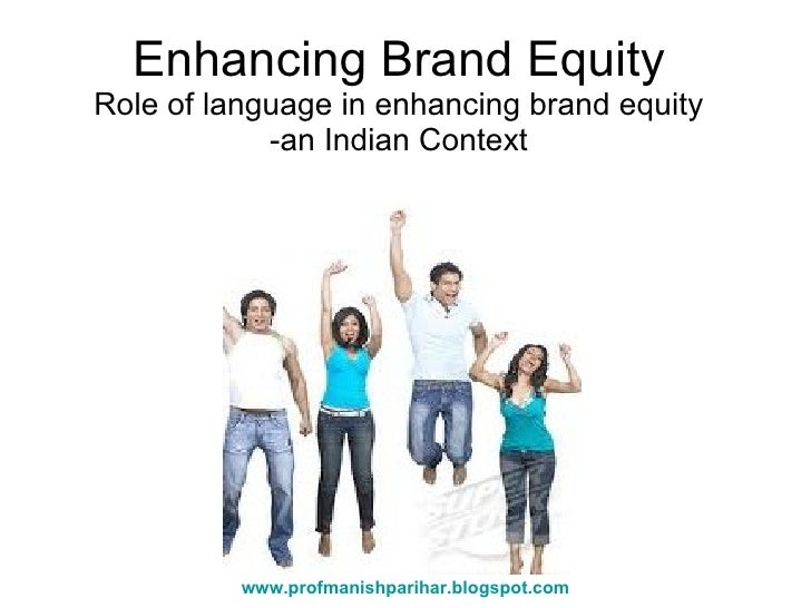 Enhancing Brand Equity Role of language in enhancing brand equity -an Indian Context www.profmanishparihar.blogspot.com