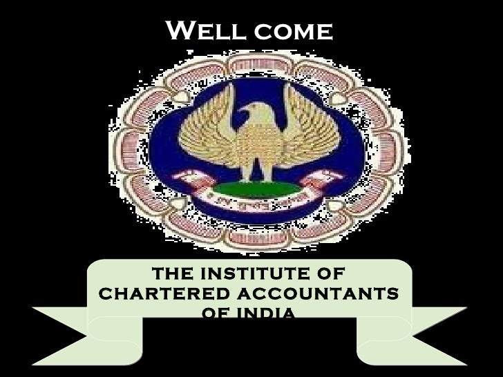 Well come THE INSTITUTE OF CHARTERED ACCOUNTANTS OF INDIA