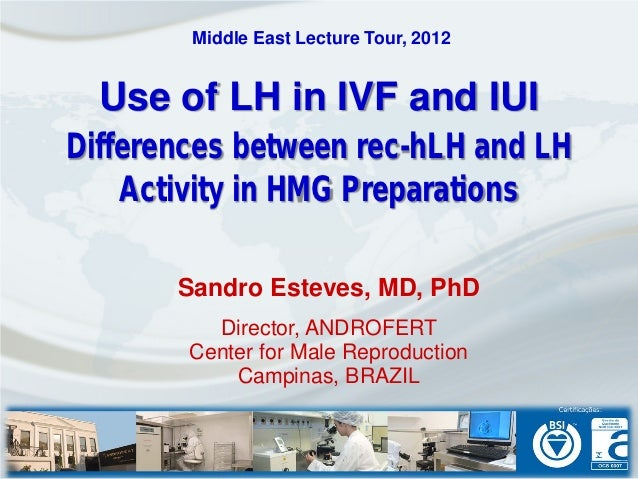 Middle East Lecture Tour, 2012  Use of LH in IVF and IUIDifferences between rec-hLH and LH    Activity in HMG Preparations...