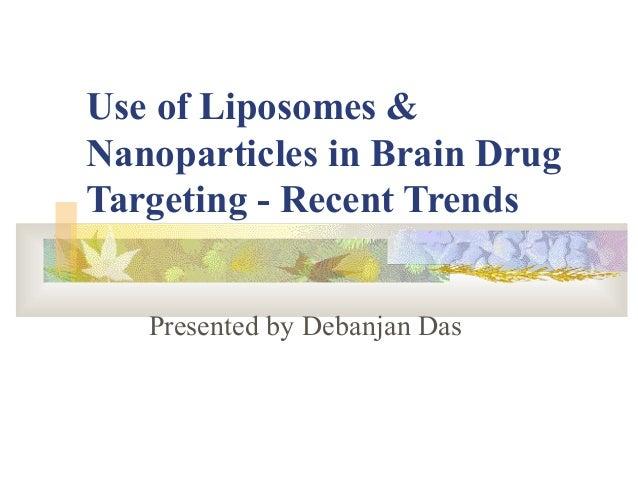 Use of Liposomes & Nanoparticles in Brain Drug Targeting - Recent Trends Presented by Debanjan Das