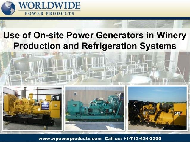 Use of On-site Power Generators in Winery  Production and Refrigeration Systems       www.wpowerproducts.com Call us: +1-7...