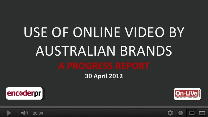 USE OF ONLINE VIDEO BY Use of Online Video by Australian Brands AUSTRALIAN BRANDS             A Progress Report        A P...