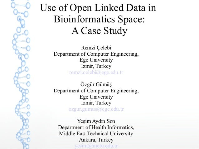Use of Open Linked Data in Bioinformatics Space: A Case Study Remzi Çelebi Department of Computer Engineering, Ege Univers...