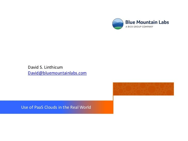 David S. Linthicum   David@bluemountainlabs.comUse of PaaS Clouds in the Real World