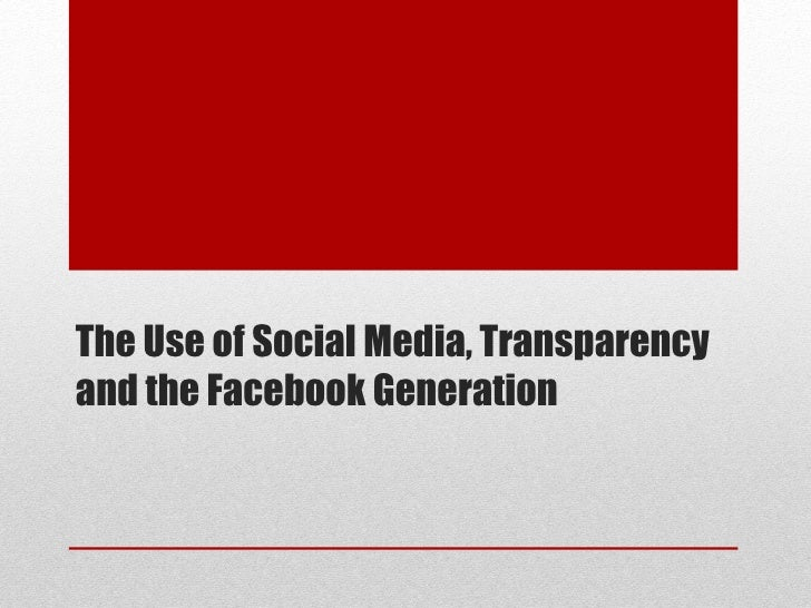 The Use of Social Media, Transparency and the Facebook Generation
