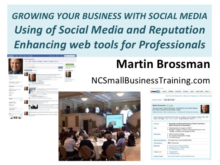 GROWING YOUR BUSINESS WITH SOCIAL MEDIA Using of Social Media and Reputation Enhancing web tools for Professionals Martin ...