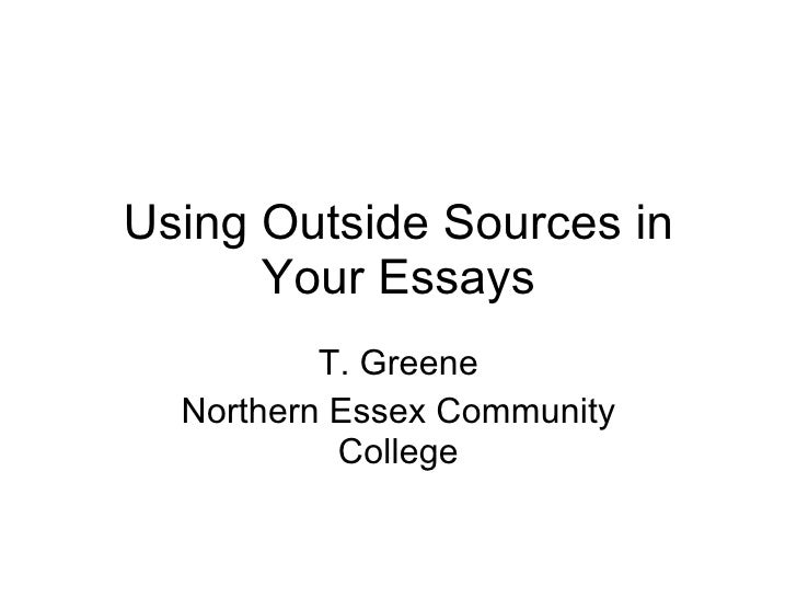 Using Outside Sources  in Your Essays T. Greene Northern Essex Community College