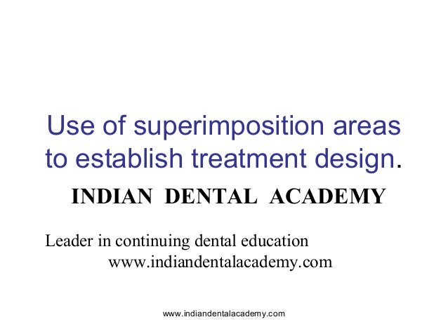 Use of superimposition areas to establish treatment design. INDIAN DENTAL ACADEMY Leader in continuing dental education ww...