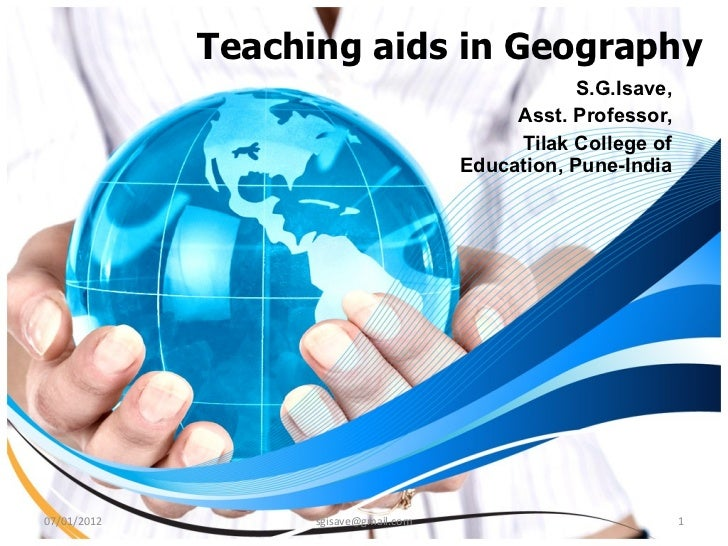 Teaching aids in Geography S.G.Isave, Asst. Professor, Tilak College of Education, Pune-India