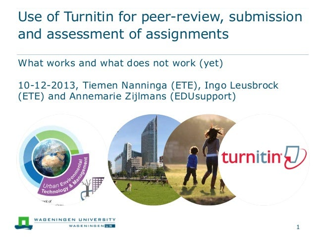 Use of Turnitin for peer-review, submission and assessment of assignments What works and what does not work (yet) 10-12-20...