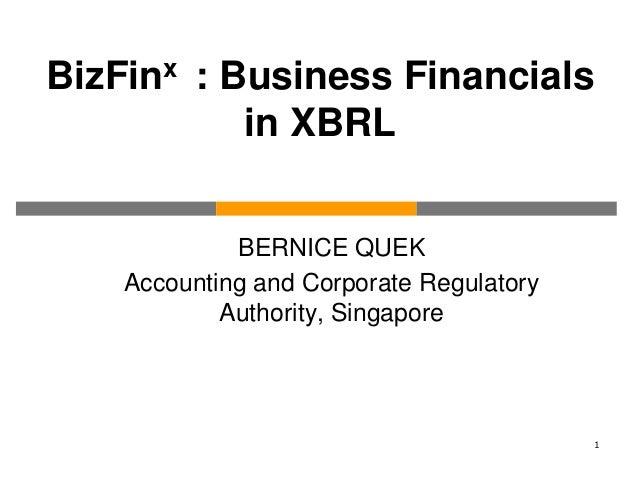BizFinx : Business Financials in XBRL BERNICE QUEK Accounting and Corporate Regulatory Authority, Singapore 1
