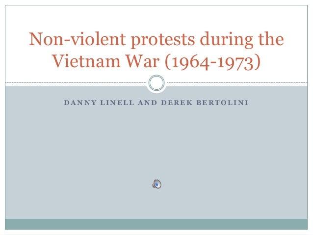 D A N N Y L I N E L L A N D D E R E K B E R T O L I N I Non-violent protests during the Vietnam War (1964-1973)