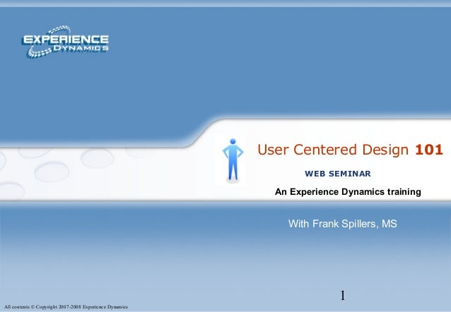 1 All contents © Copyright 2007-2008 Experience Dynamics User Centered Design 101 An Experience Dynamics training WEB SEMI...