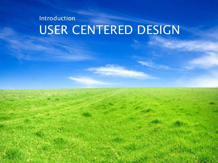 IntroductionUSER CENTERED DESIGN