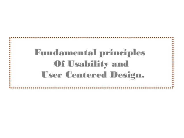 Fundamental principles                 Of Usability and               User Centered Design.Specification and Analysis of I...