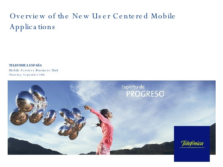 Overview of the New User Centered Mobile Applications TELEFONICA ESPAÑA Mobile Services Business Unit Thursday, September ...