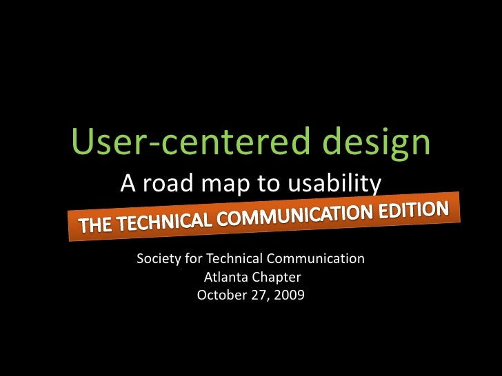 User-centered designA road map to usability<br />Society for Technical Communication<br /> Atlanta Chapter<br />October 27...