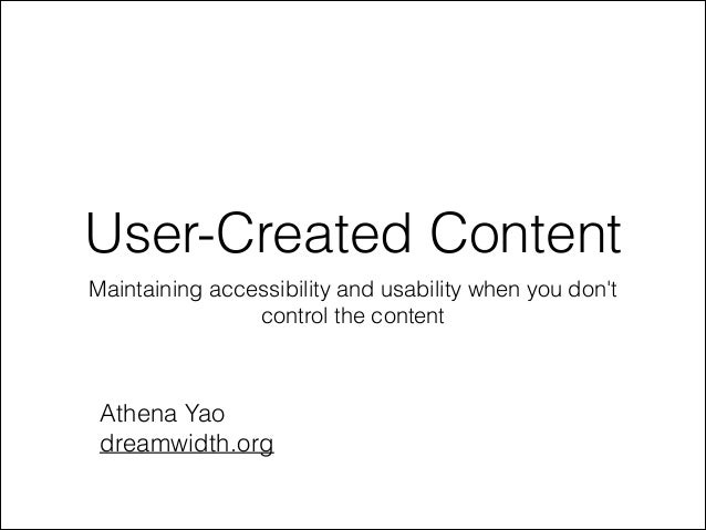 User-Created Content Maintaining accessibility and usability when you don't control the content  Athena Yao dreamwidth.org