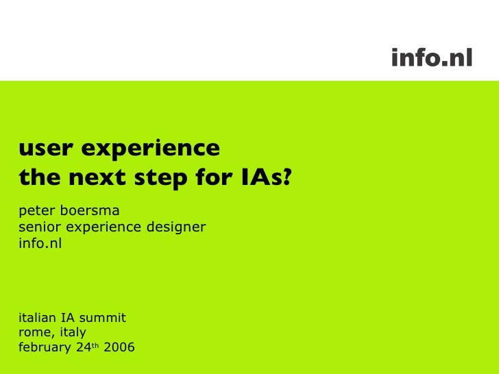 user experience the next step for IAs? peter boersma senior experience designer info.nl italian IA summit rome, italy febr...