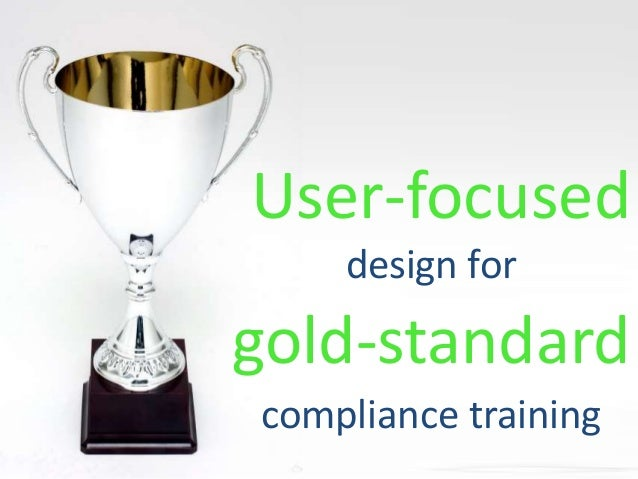 User-focused gold-standard design for compliance training