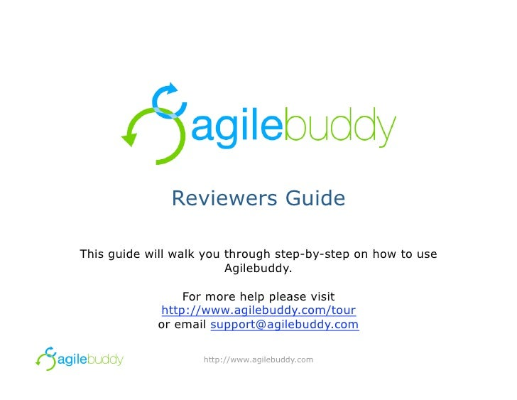Reviewers Guide  This guide will walk you through step-by-step on how to use                          Agilebuddy.         ...