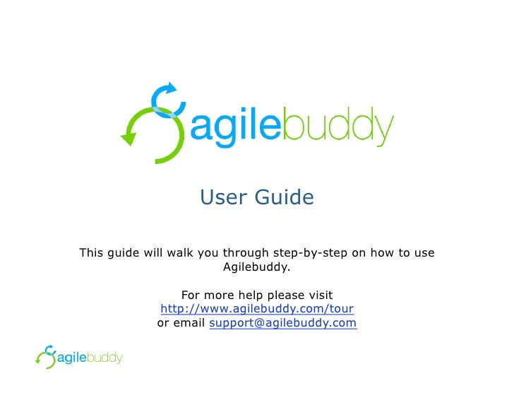 User Guide  This guide will walk you through step-by-step on how to use                          Agilebuddy.              ...