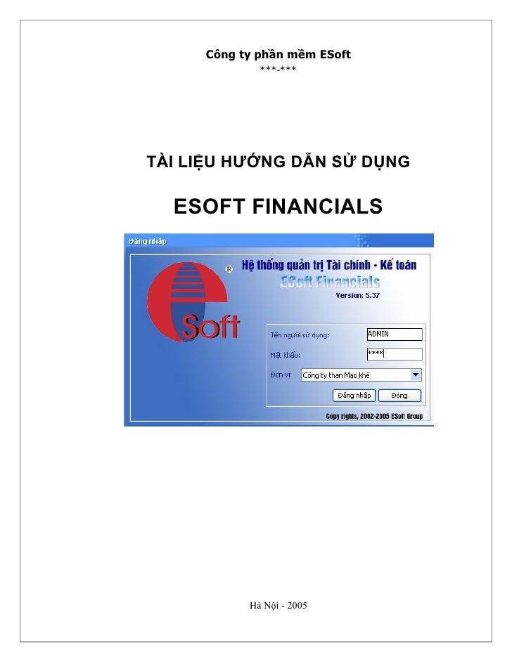Công ty phần mềm ESoft              ***-***     TÀI LIỆU HƯỚNG DẪN SỬ DỤNG    ESOFT FINANCIALS                Hà Nội - 2005
