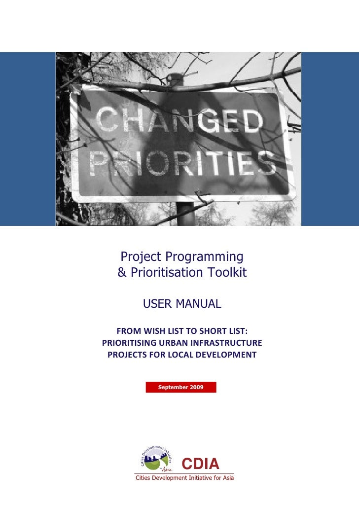 Project Programming   & Prioritisation Toolkit         USER MANUAL   FROM WISH LIST TO SHORT LIST:  PRIORITISING URBAN INF...