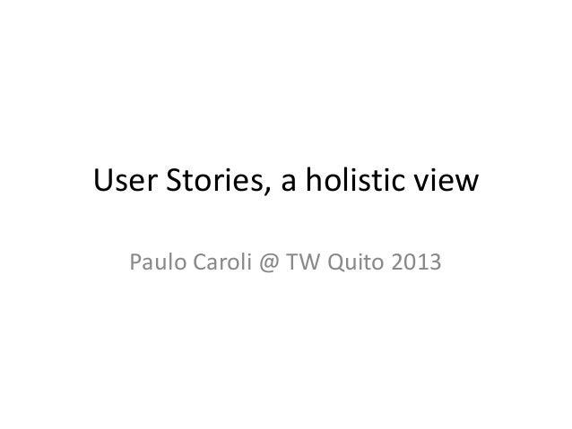 User Stories, a holistic view Paulo Caroli @ TW Quito 2013