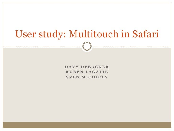User study: Multitouch in Safari              DAVY DEBACKER            RUBEN LAGATIE            SVEN MICHIELS