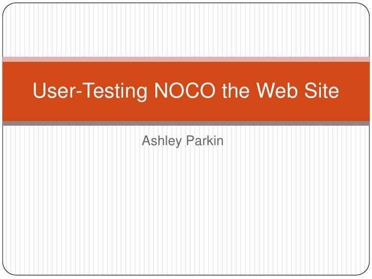 Ashley Parkin<br />User-Testing NOCO the Web Site<br />