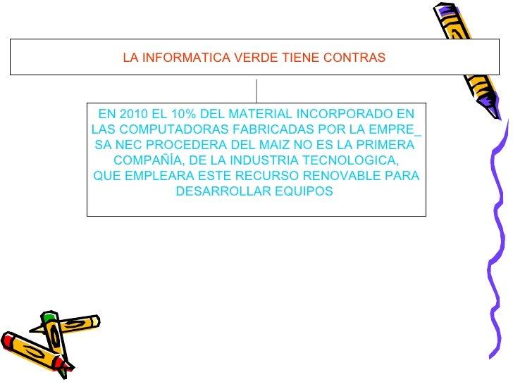 LA INFORMATICA VERDE TIENE CONTRAS EN 2010 EL 10% DEL MATERIAL INCORPORADO EN LAS COMPUTADORAS FABRICADAS POR LA EMPRE_ SA...