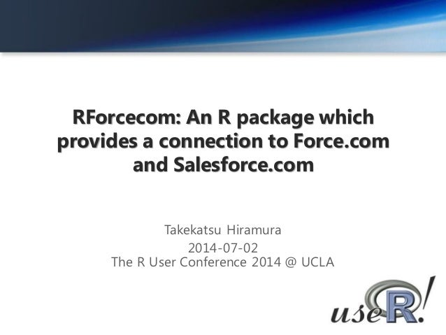RForcecom: An R package which provides a connection to Force.com and Salesforce.com Takekatsu Hiramura 2014-07-02 The R Us...
