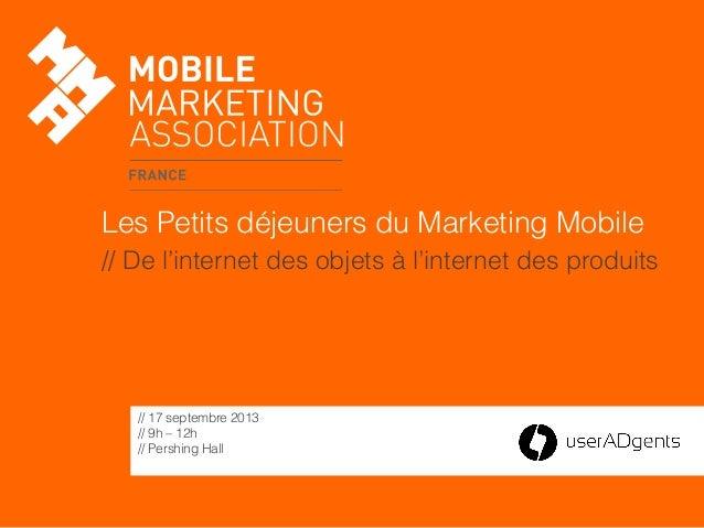 Les Petits déjeuners du Marketing Mobile // De l'internet des objets à l'internet des produits // 17 septembre 2013 // 9h ...