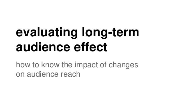 evaluating long-term audience effect how to know the impact of changes on audience reach