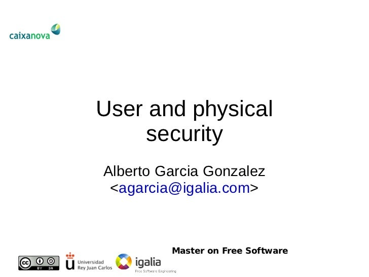 User and physical     security Alberto Garcia Gonzalez  <agarcia></agarcia>@igalia.com>             Master on Free Software